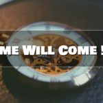 Time Will Come !